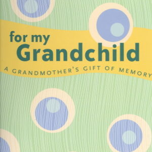 For My Grandchild: A Grandma's Gift of Memory Book