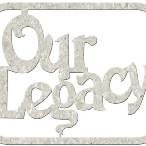 Die-Cut Chipboard - Our Legacy