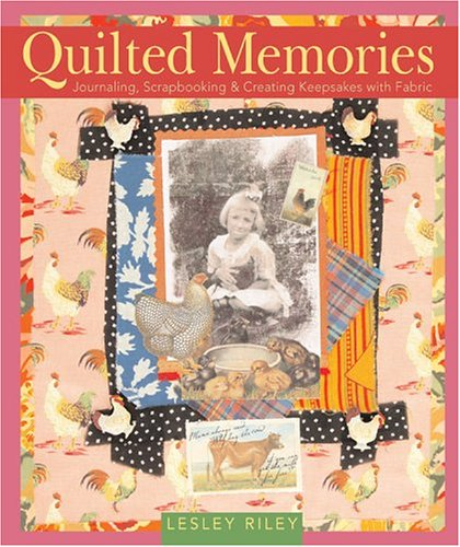 Quilted Memories: Journaling, Scrapbooking & Creating Keepsakes with Fabric