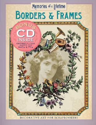 Memories of a Lifetime: Borders & Frames: Decorative Art for Scrapbookers