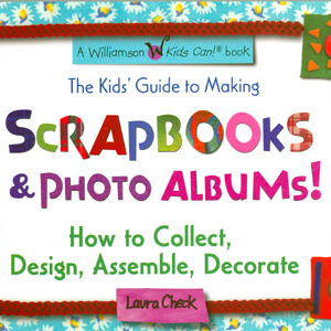 The Kids's Guide to Making Scrapbooks & Photo Albums!