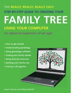 The Really, Really, Really Easy Step-by-Step Guide to Creating Your Family Tree Using Your Computer: For Absolute Beginners of All Ages