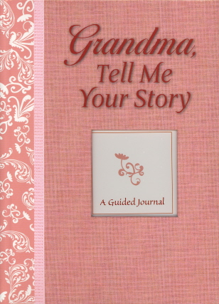 Grandma, Tell Me Your Story: A Guided Journal